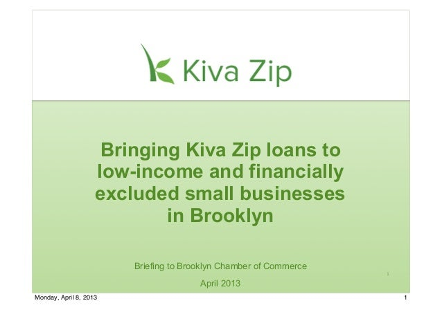 1Bringing Kiva Zip loans tolow-income and financiallyexcluded small businessesin BrooklynBriefing to Brooklyn Chamber of C...