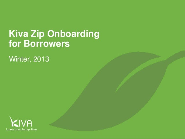 1  Kiva Zip Onboarding for Borrowers Winter, 2013