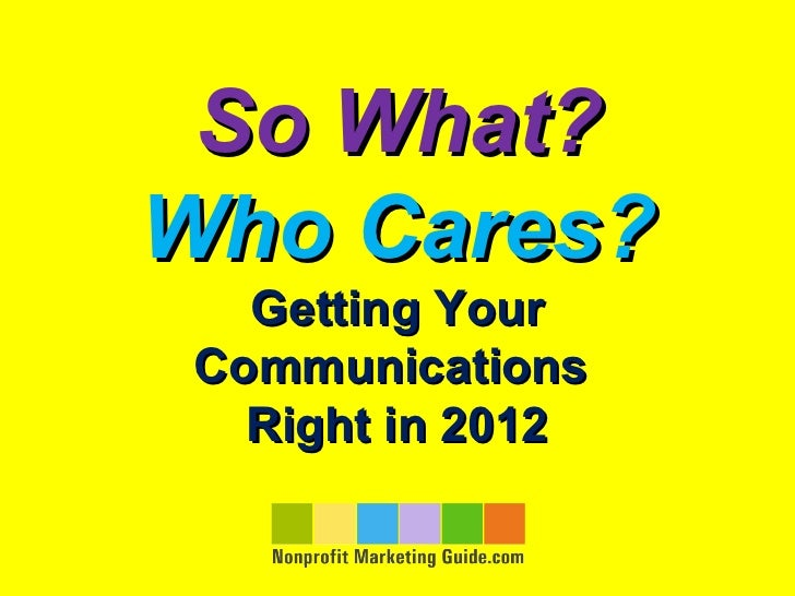 So What?Who Cares?   Getting Your Communications   Right in 2012