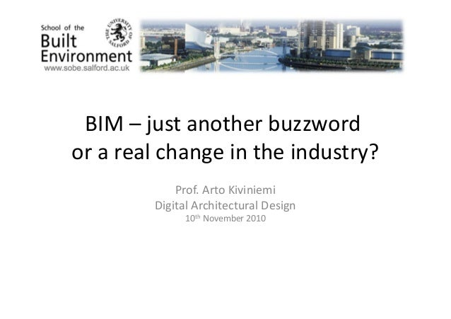 BIM	   –	   just	   another	   buzzword	   	    or	   a	   real	   change	   in	   the	   industry?	    Prof.	   Arto	   K...