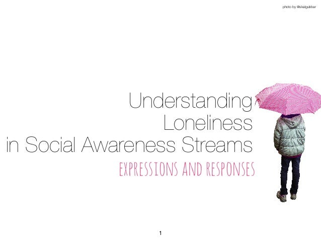 Understanding Loneliness in Social Awareness Streams expressionsandresponses photo by @skalgubbar 1