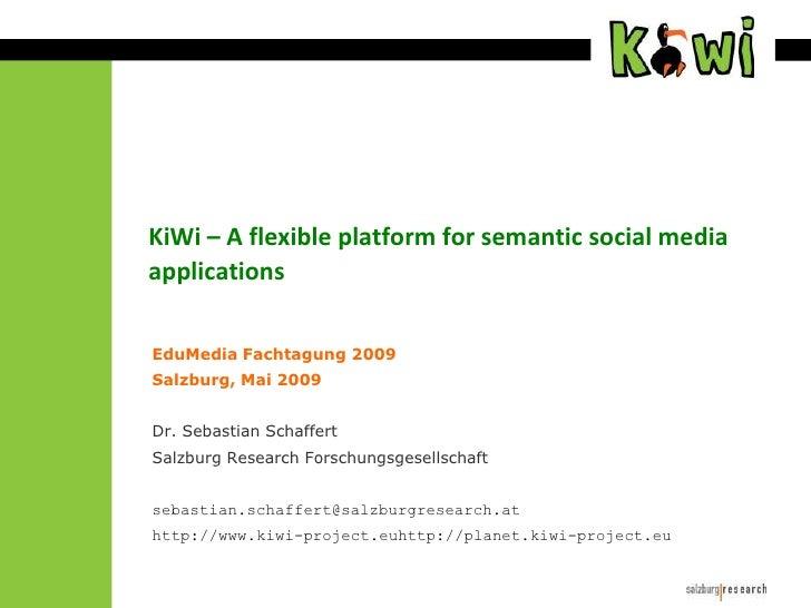KiWi – A flexible platform for semantic social media applications<br />EduMedia Fachtagung 2009<br />Salzburg, Mai 2009<br...