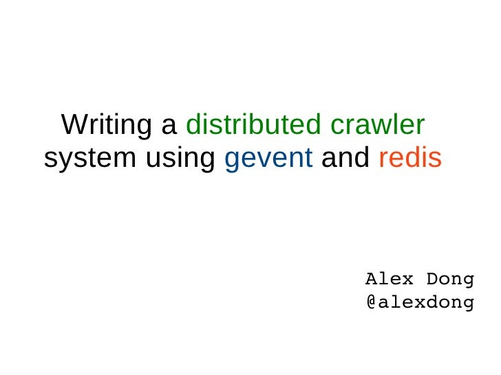 Writing a  distributed crawler  system using  gevent  and  redis Alex Dong @alexdong