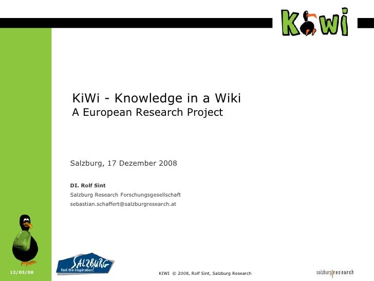 12/03/08<br />KiWi - Knowledge in a WikiA European Research Project<br />Salzburg, 17 Dezember 2008<br />DI. Rolf Sint<br ...