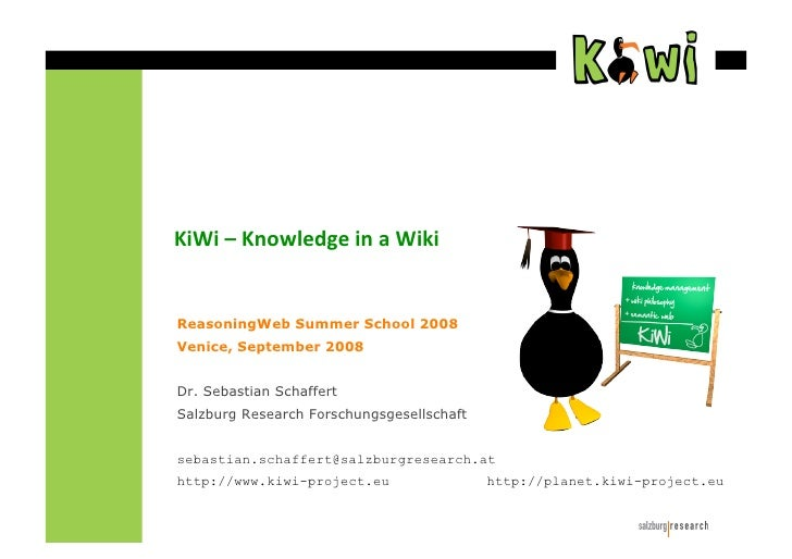 KiWi – Knowledge in a Wiki   ReasoningWeb Summer School 2008 Venice, September 2008   Dr. Sebastian Schaffert Salzburg Res...