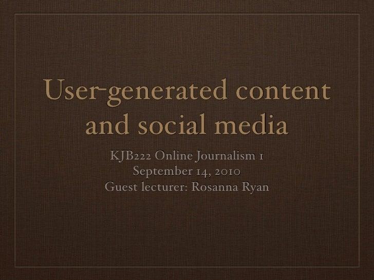User-generated content    and social media      KJB222 Online Journalism 1         September 14, 2010     Guest lecturer: ...