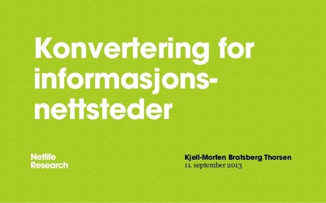 Konvertering for informasjons- nettsteder Kjell-Morten Bratsberg Thorsen 11. september 2013