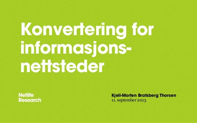 Kjell-Morten Bratsberg Thorsen: Konvertering for informasjonsnettsteder (Webdagene 2013)