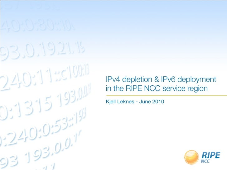IPv4 depletion & IPv6 deployment in the RIPE NCC service region Kjell Leknes - June 2010
