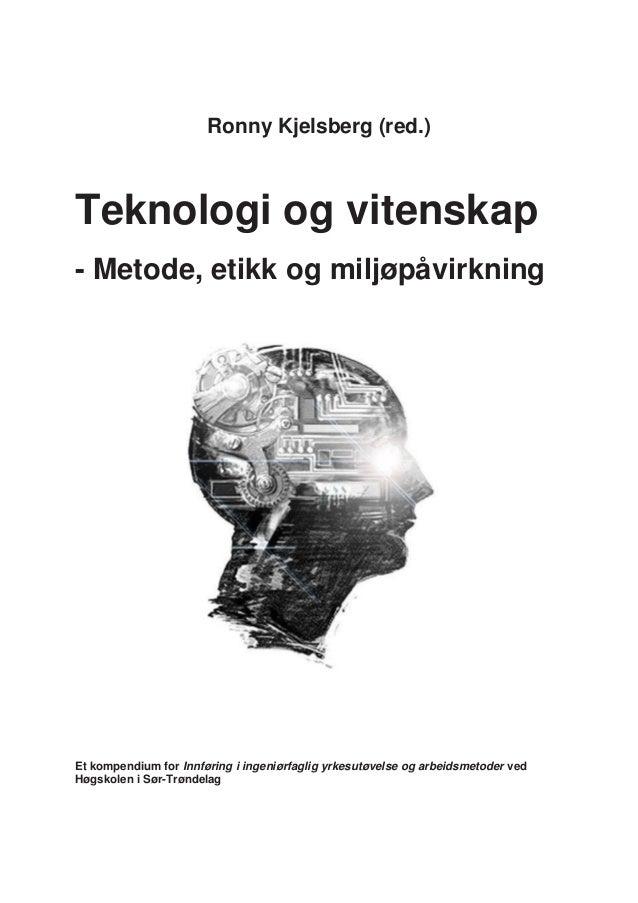 Ronny Kjelsberg (red.)Teknologi og vitenskap- Metode, etikk og miljøpåvirkningEt kompendium for Innføring i ingeniørfaglig...
