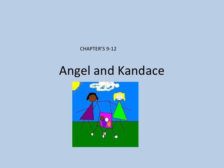 Angel and Kandace<br />CHAPTER'S 9-12<br />