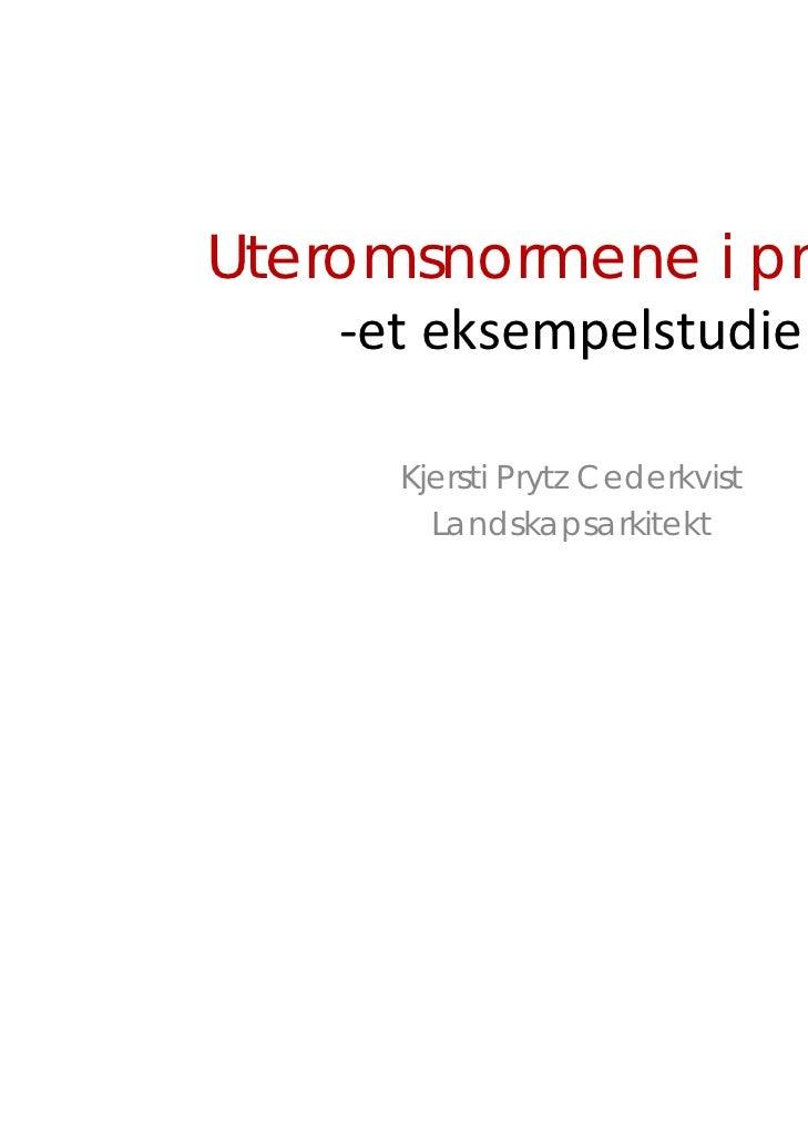 Uteromsnormene i praksis    ‐eteksempelstudie      Kjersti Prytz Cederkvist        Landskapsarkitekt