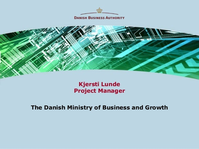 Kjersti Lunde             Project ManagerThe Danish Ministry of Business and Growth