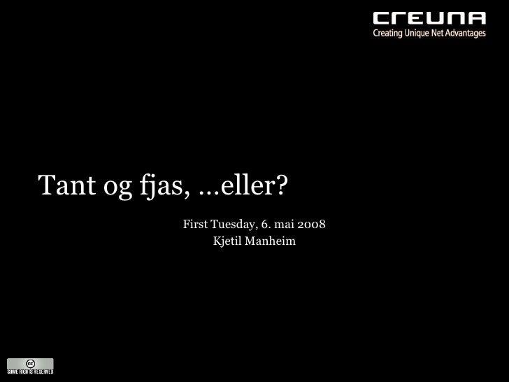 Tant og fjas, …eller?             First Tuesday, 6. mai 2008                   Kjetil Manheim
