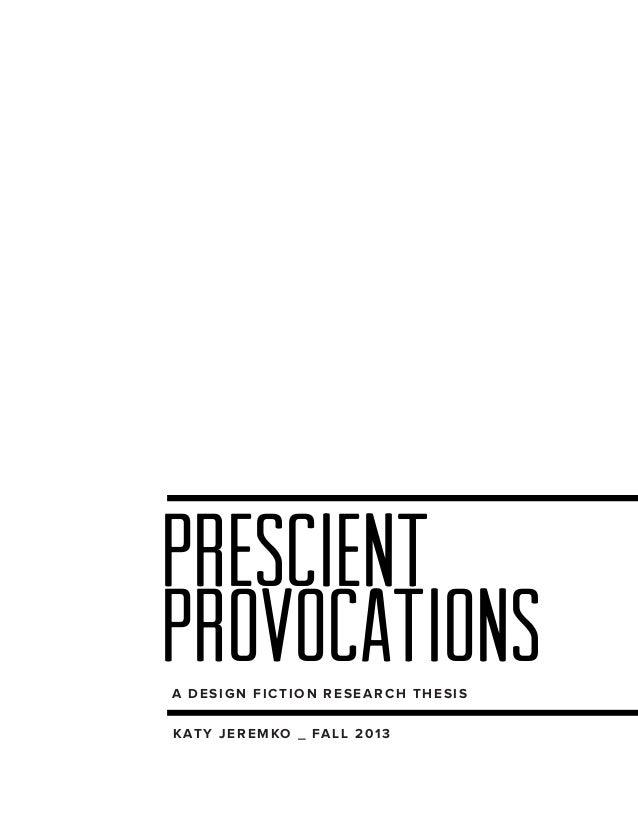PRESCIENT provocations A DESIGN FICTION RESEARCH THESIS K AT Y J E R E M KO _ FA L L 2 0 1 3