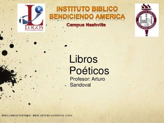 Libros  Poéticos  Profesor: Arturo  Sandoval  IBIBA-LIBROS POETICOS - PROF.ARTURO SANDOVAL ©2014