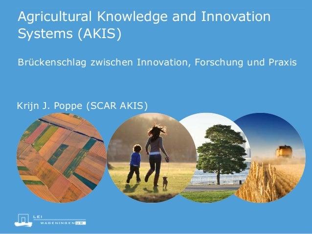 Agricultural Knowledge and Innovation Systems (AKIS) Brückenschlag zwischen Innovation, Forschung und Praxis Krijn J. Popp...