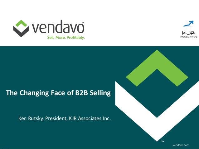 The Changing Face of B2B Selling   Ken Rutsky, President, KJR Associates Inc.