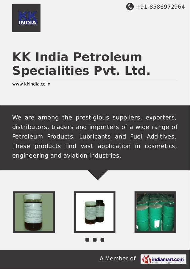 +91-8586972964  KK India Petroleum Specialities Pvt. Ltd. www.kkindia.co.in  We are among the prestigious suppliers, expor...