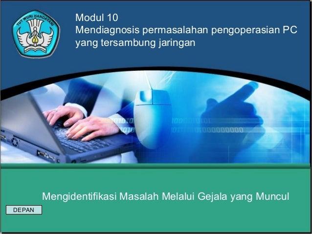 Mengidentifikasi Masalah Melalui Gejala yang Muncul Modul 10 Mendiagnosis permasalahan pengoperasian PC yang tersambung ja...
