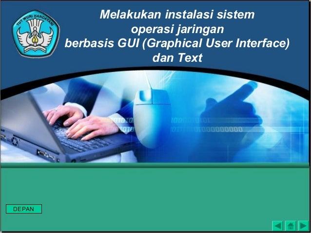 Melakukan instalasi sistem operasi jaringan berbasis GUI (Graphical User Interface) dan Text DEPAN