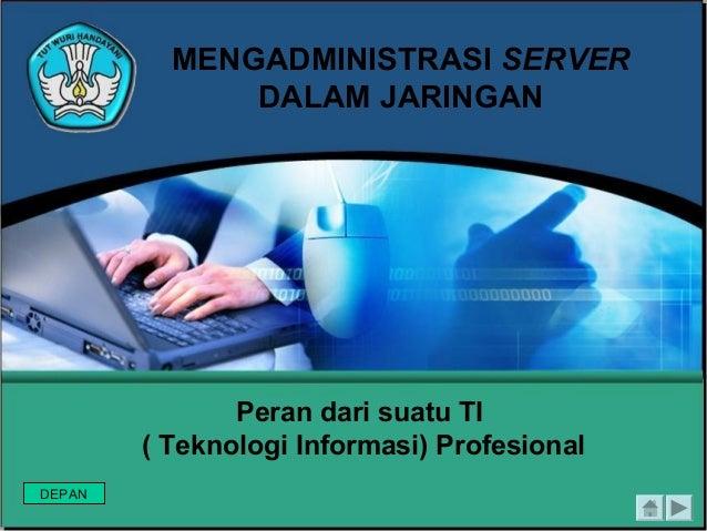 MENGADMINISTRASI SERVER DALAM JARINGAN Peran dari suatu TI ( Teknologi Informasi) Profesional DEPAN