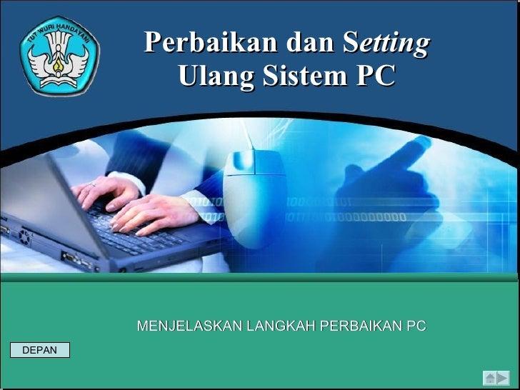 Perbaikan dan S etting  Ulang Sistem PC MENJELASKAN LANGKAH PERBAIKAN PC DEPAN