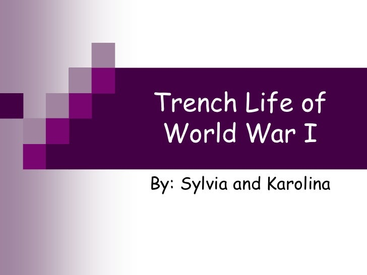 Trench Life of World War IBy: Sylvia and Karolina