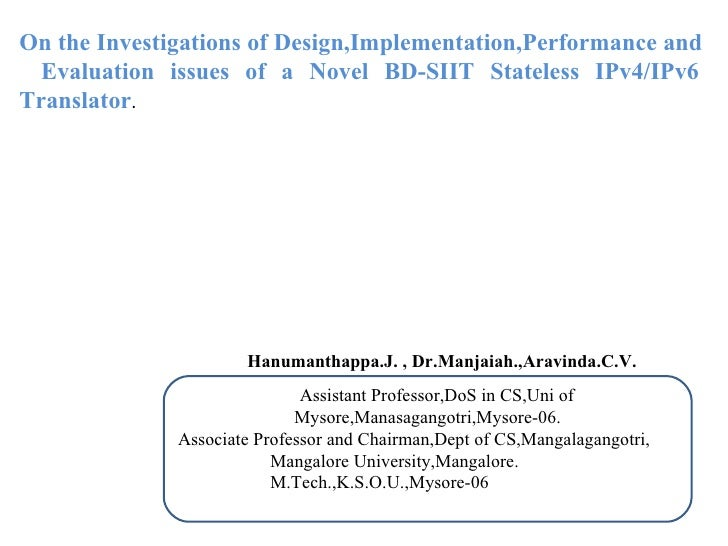 On the Investigations of Design,Implementation,Performance and    Evaluation issues of a Novel BD-SIIT Stateless IPv4/IPv6...