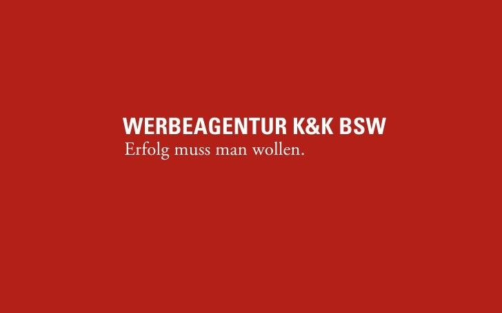 WERBEAGENTUR K&K BSW Erfolg muss man wollen.