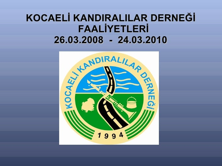 KOCAELİ KANDIRALILAR DERNEĞİ   FAALİYETLERİ 26.03.2008  -  24.03.2010