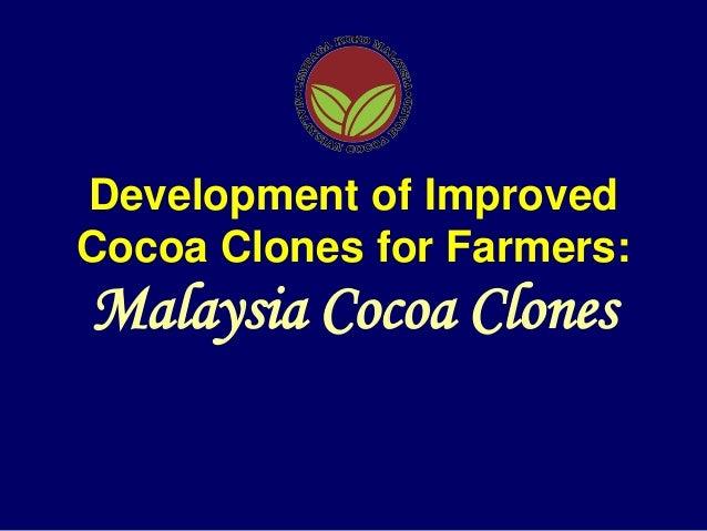 Development of ImprovedCocoa Clones for Farmers:Malaysia Cocoa Clones