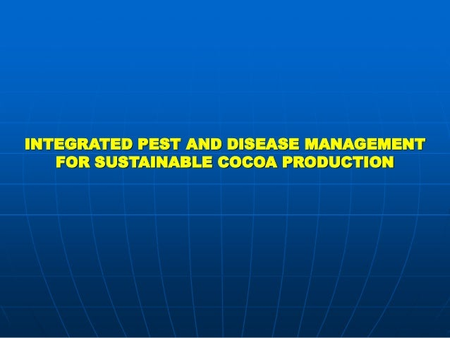 INTEGRATED PEST AND DISEASE MANAGEMENT   FOR SUSTAINABLE COCOA PRODUCTION