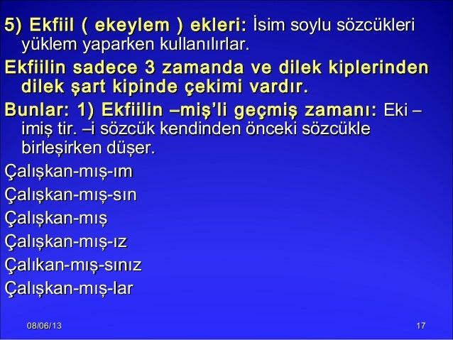 08/06/1308/06/13 17175) Ekfiil ( ekeylem ) ekleri:5) Ekfiil ( ekeylem ) ekleri: İsim soylu sözcükleriİsim soylu sözcükleri...
