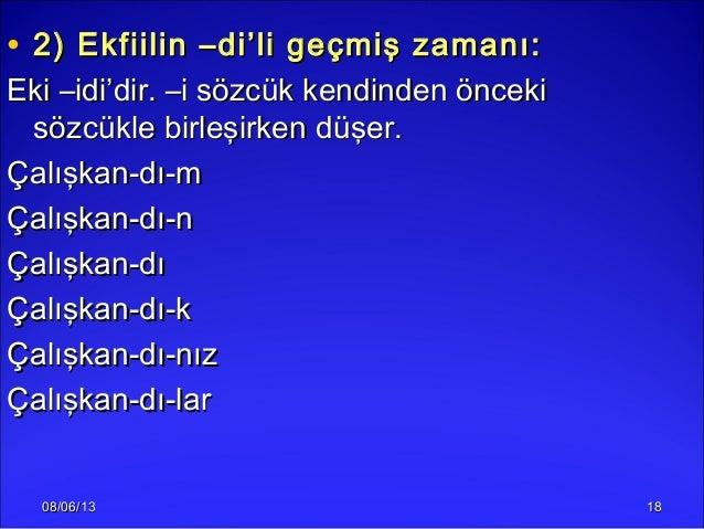 08/06/1308/06/13 1818• 2) Ekfiilin –di'li geçmiş zamanı:2) Ekfiilin –di'li geçmiş zamanı:Eki –idi'dir. –i sözcük kendinden...