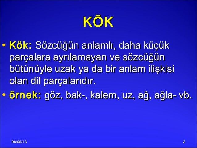 08/06/1308/06/13 22KÖKKÖK• Kök:Kök: Sözcüğün anlamlı, daha küçükSözcüğün anlamlı, daha küçükparçalara ayrılamayan ve sözcü...
