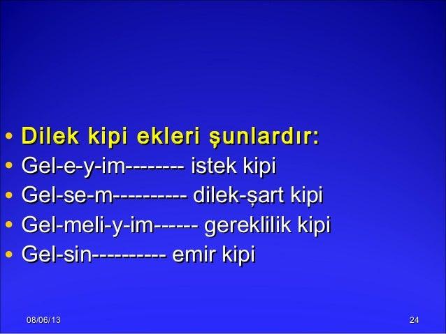 08/06/1308/06/13 2424• Dilek kipi ekleri şunlardır:Dilek kipi ekleri şunlardır:• Gel-e-y-im-------- istek kipiGel-e-y-im--...