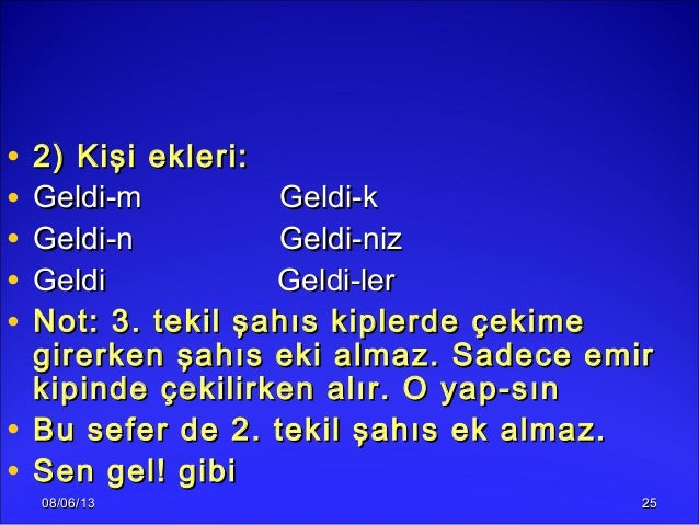 08/06/1308/06/13 2525• 2) Kişi ekleri:2) Kişi ekleri:• Geldi-m Geldi-kGeldi-m Geldi-k• Geldi-n Geldi-nizGeldi-n Geldi-niz•...
