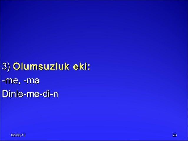 08/06/1308/06/13 26263)3) Olumsuzluk eki:Olumsuzluk eki:-me, -ma-me, -maDinle-me-di-nDinle-me-di-n