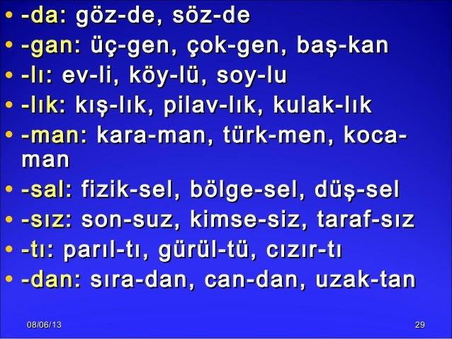 08/06/1308/06/13 2929• -da:-da: göz-de, söz-degöz-de, söz-de• -gan:-gan: üç-gen, çok-gen, baş-kanüç-gen, çok-gen, baş-kan•...