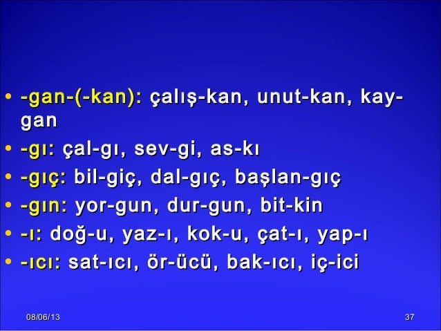 08/06/1308/06/13 3737• -gan-(-kan):-gan-(-kan): çalış-kan, unut-kan, kay-çalış-kan, unut-kan, kay-gangan• -gı:-gı: çal-gı,...