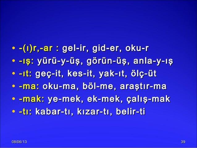 08/06/1308/06/13 3939• -(ı)r,-ar :-(ı)r,-ar : gel-ir, gid-er, oku-rgel-ir, gid-er, oku-r• -ış:-ış: yürü-y-üş, görün-üş, an...