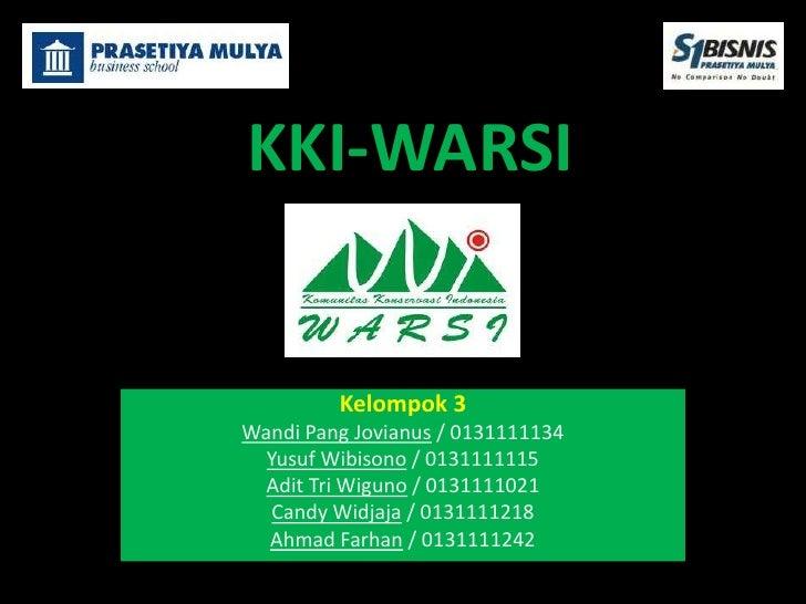 KKI-WARSI         Kelompok 3Wandi Pang Jovianus / 0131111134  Yusuf Wibisono / 0131111115  Adit Tri Wiguno / 0131111021   ...