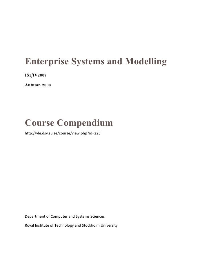 Enterprise Systems and Modelling IS1/IV2007  Autumn 2009     Course Compendium http://vle.dsv.su.se/course/view.php?id=225...