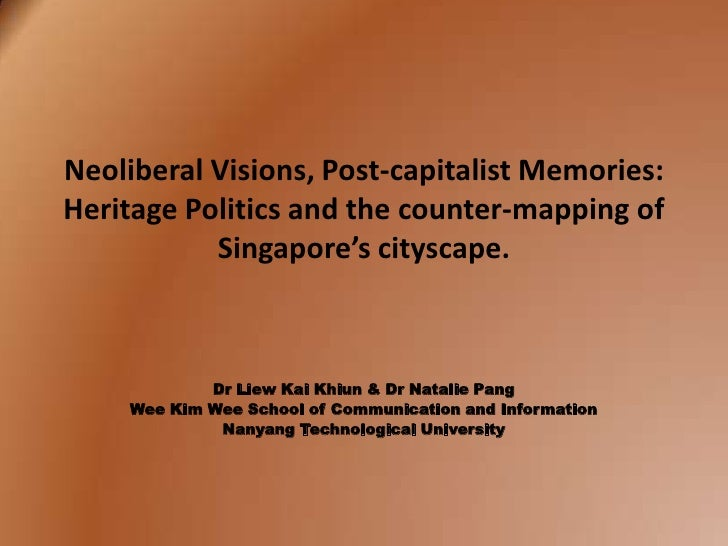 Neoliberal Visions, Post-capitalist Memories:Heritage Politics and the counter-mapping of           Singapore's cityscape....