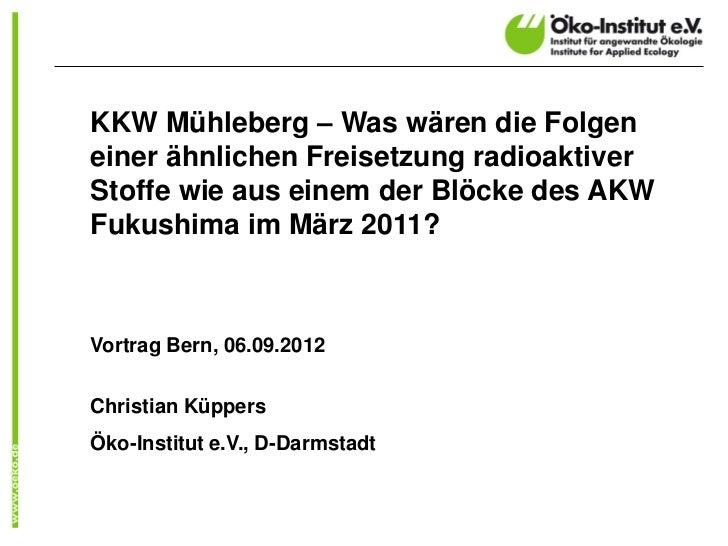 KKW Mühleberg – Was wären die Folgeneiner ähnlichen Freisetzung radioaktiverStoffe wie aus einem der Blöcke des AKWFukushi...