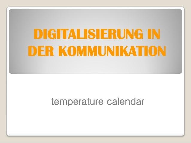 DIGITALISIERUNG INDER KOMMUNIKATION   temperature calendar
