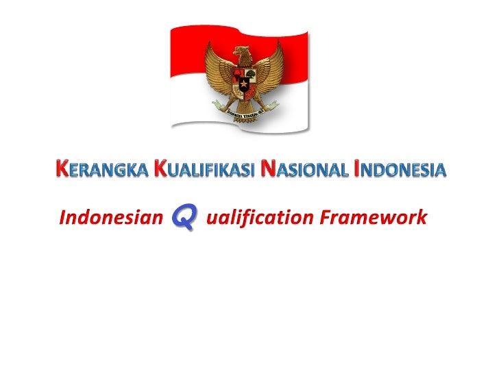 • Kerangka Kualifikasi Nasional Indonesia,9     yang selanjutnya disingkat KKNI, adalah8     kerangka penjenjangan kualifi...
