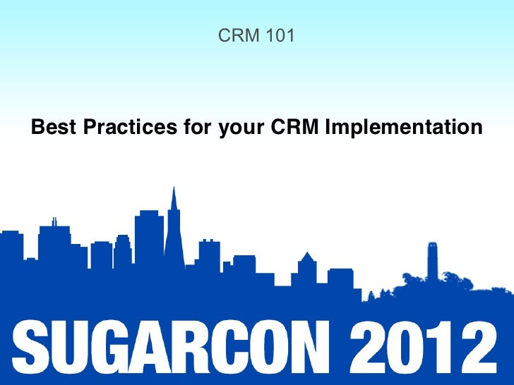 CRM 101Best Practices for your CRM Implementation