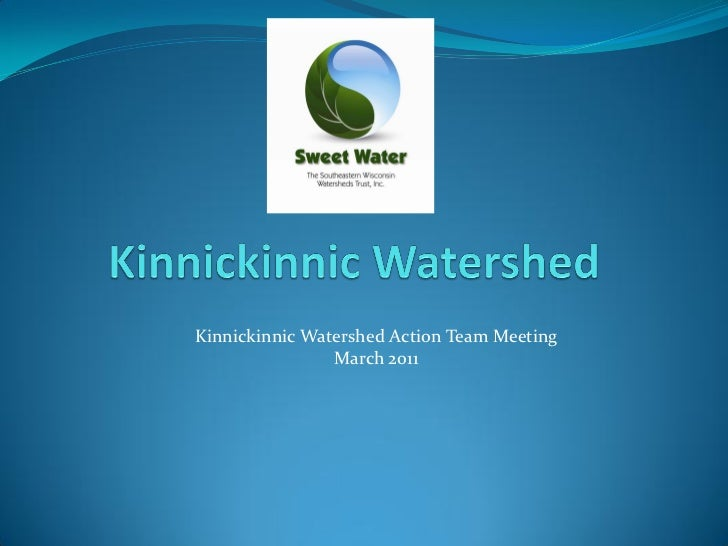 Kinnickinnic Watershed Action Team Meeting                March 2011